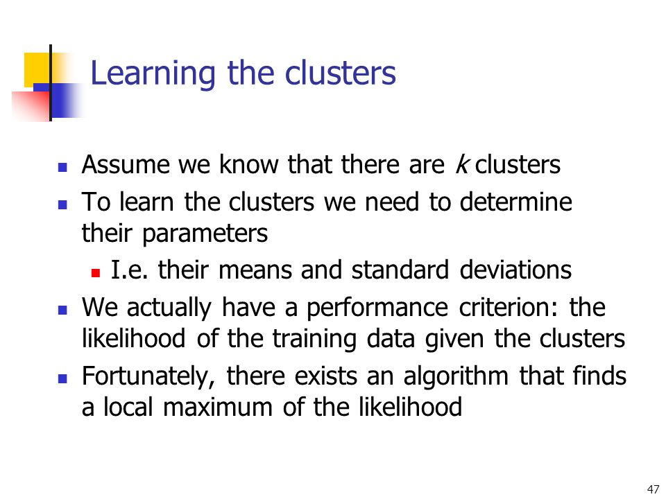 Learning the clusters Assume we know that there are k clusters