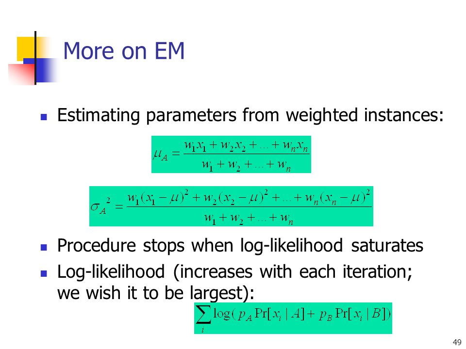 More on EM Estimating parameters from weighted instances: