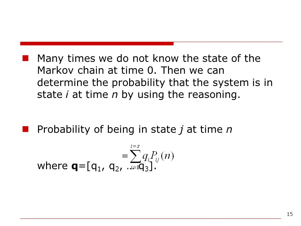 Many times we do not know the state of the Markov chain at time 0