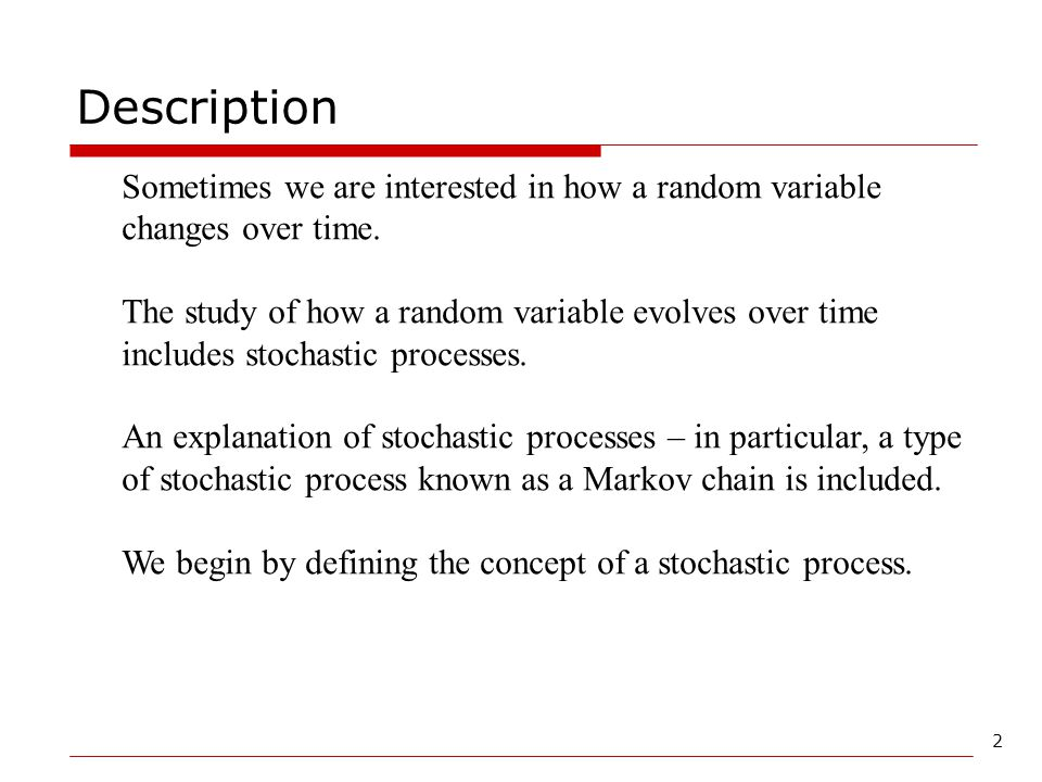 Description Sometimes we are interested in how a random variable changes over time.