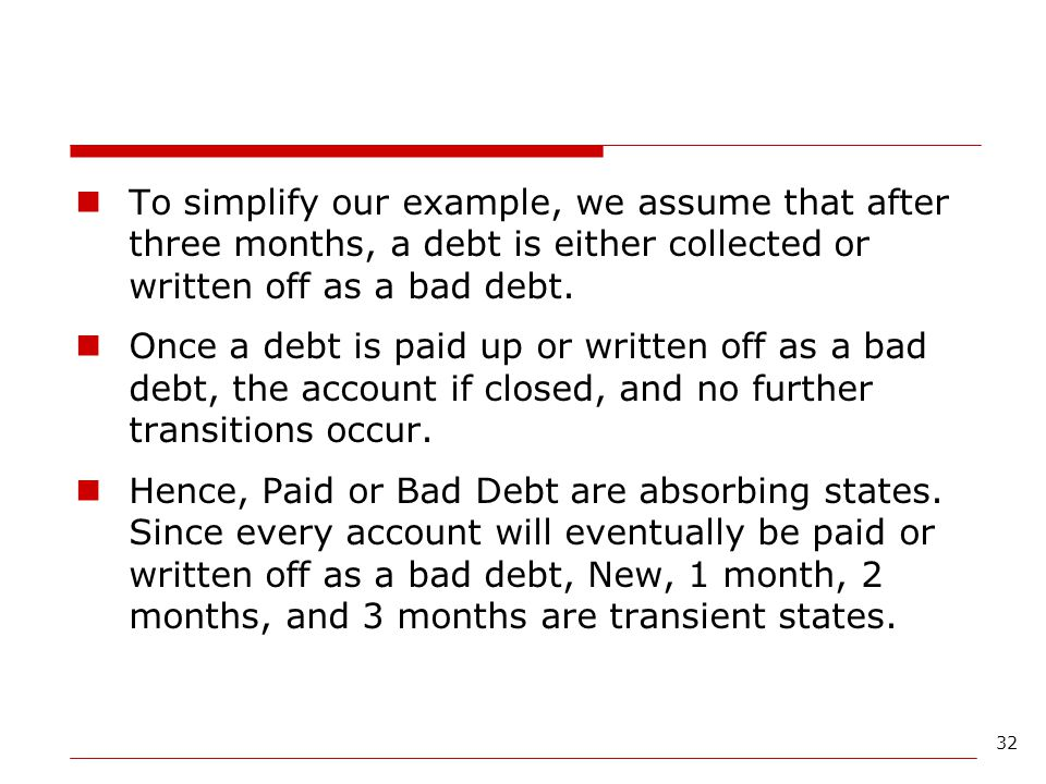 To simplify our example, we assume that after three months, a debt is either collected or written off as a bad debt.