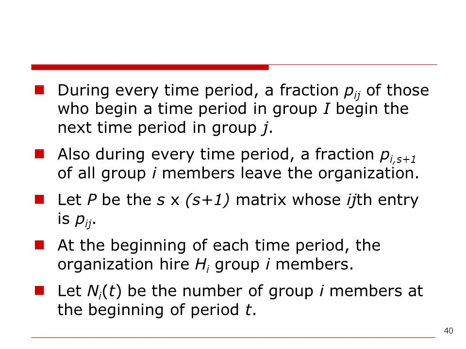 During every time period, a fraction pij of those who begin a time period in group I begin the next time period in group j.