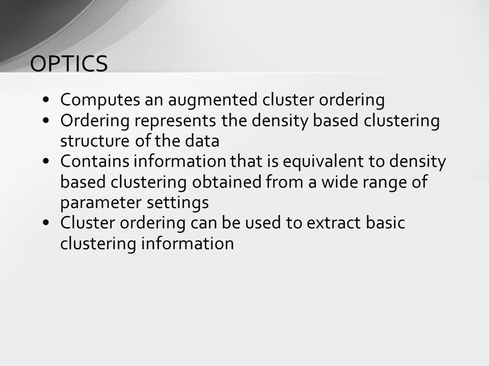 OPTICS Computes an augmented cluster ordering
