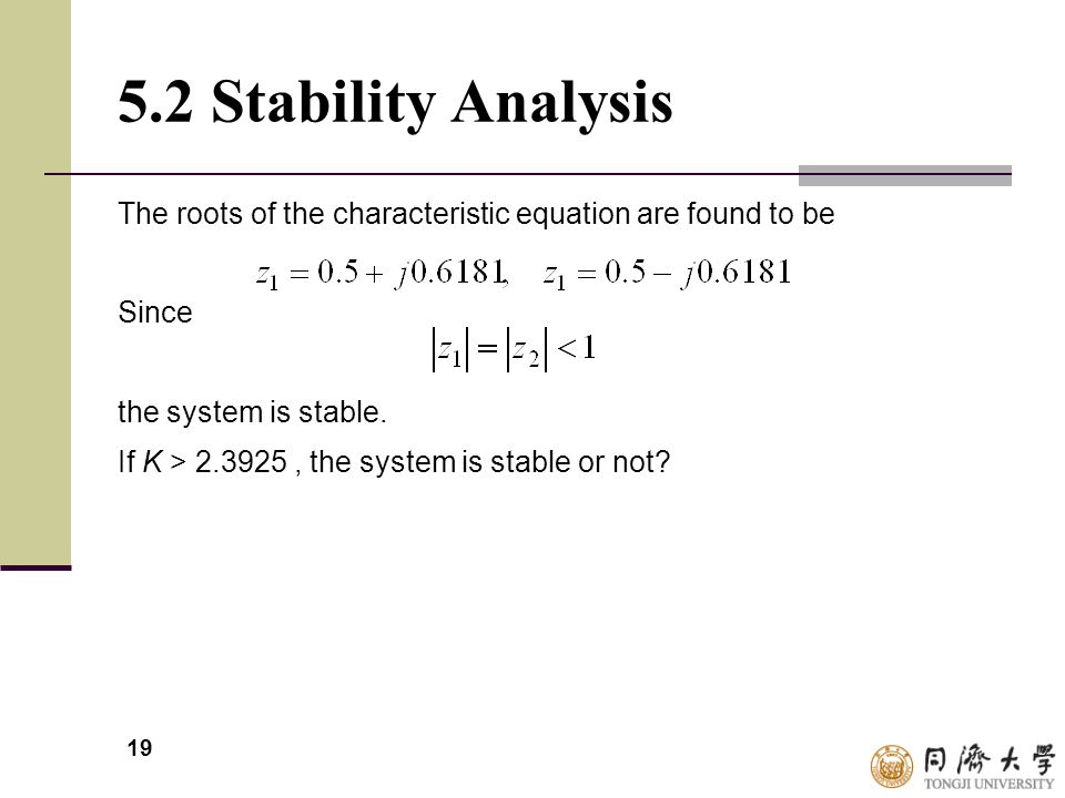 5.2 Stability Analysis The roots of the characteristic equation are found to be. Since. the system is stable.