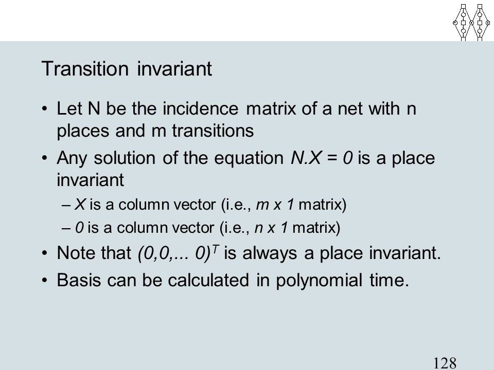 Transition invariant Let N be the incidence matrix of a net with n places and m transitions.