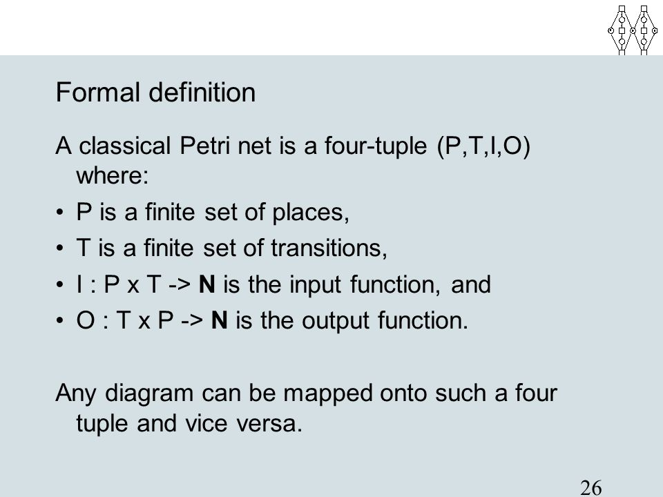 Formal definition A classical Petri net is a four-tuple (P,T,I,O) where: P is a finite set of places,