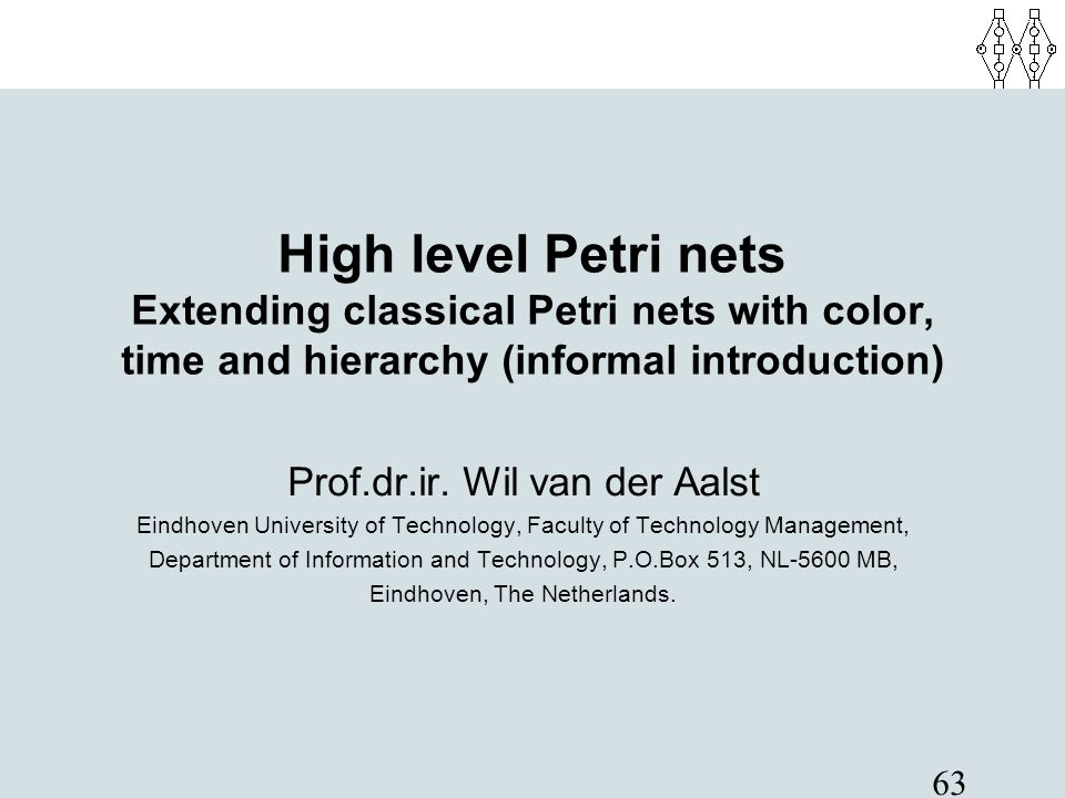 High level Petri nets Extending classical Petri nets with color, time and hierarchy (informal introduction)‏