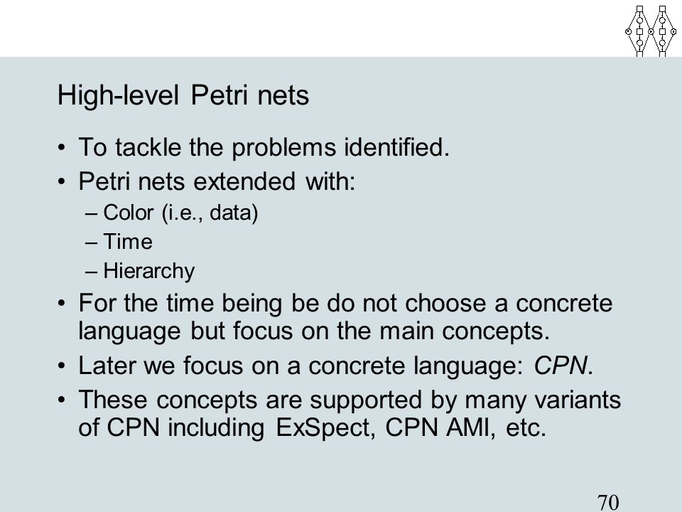 High-level Petri nets To tackle the problems identified.