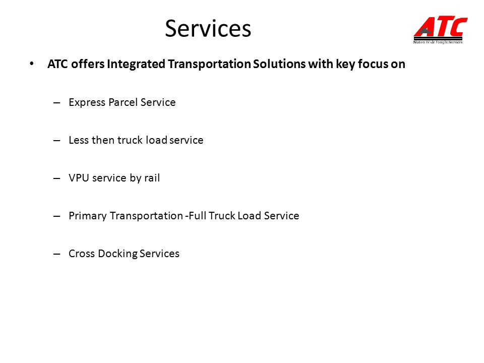 Services ATC offers Integrated Transportation Solutions with key focus on. Express Parcel Service.
