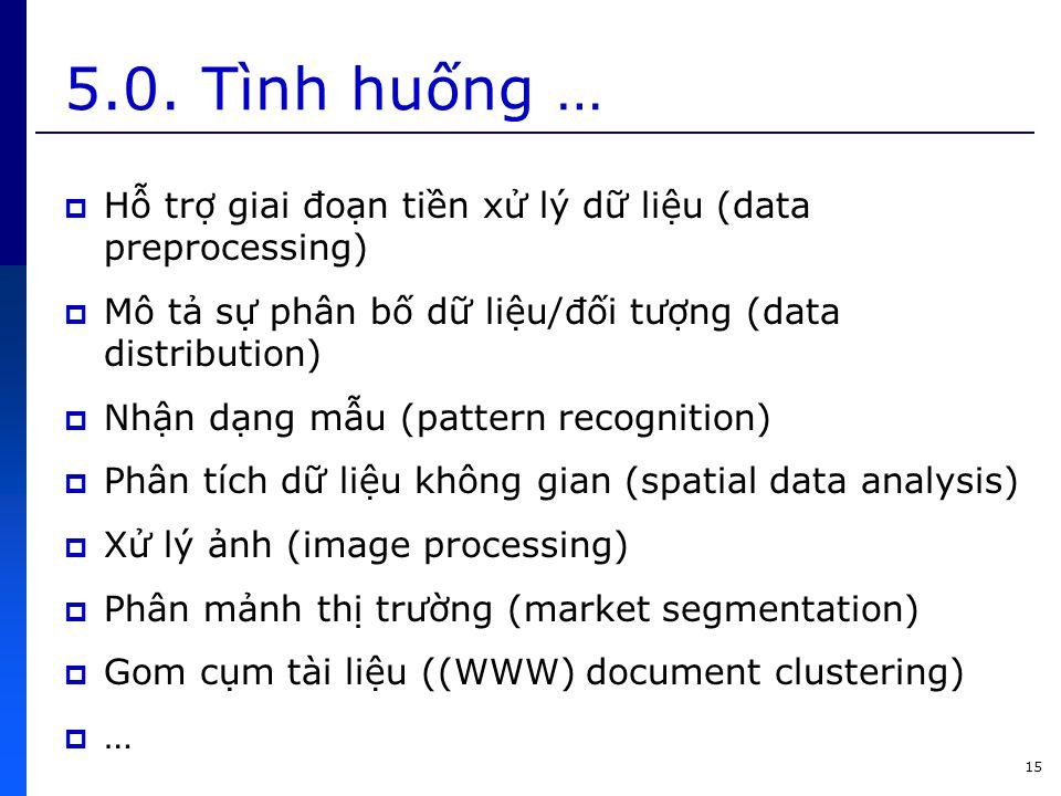5.0. Tình huống … Hỗ trợ giai đoạn tiền xử lý dữ liệu (data preprocessing) Mô tả sự phân bố dữ liệu/đối tượng (data distribution)