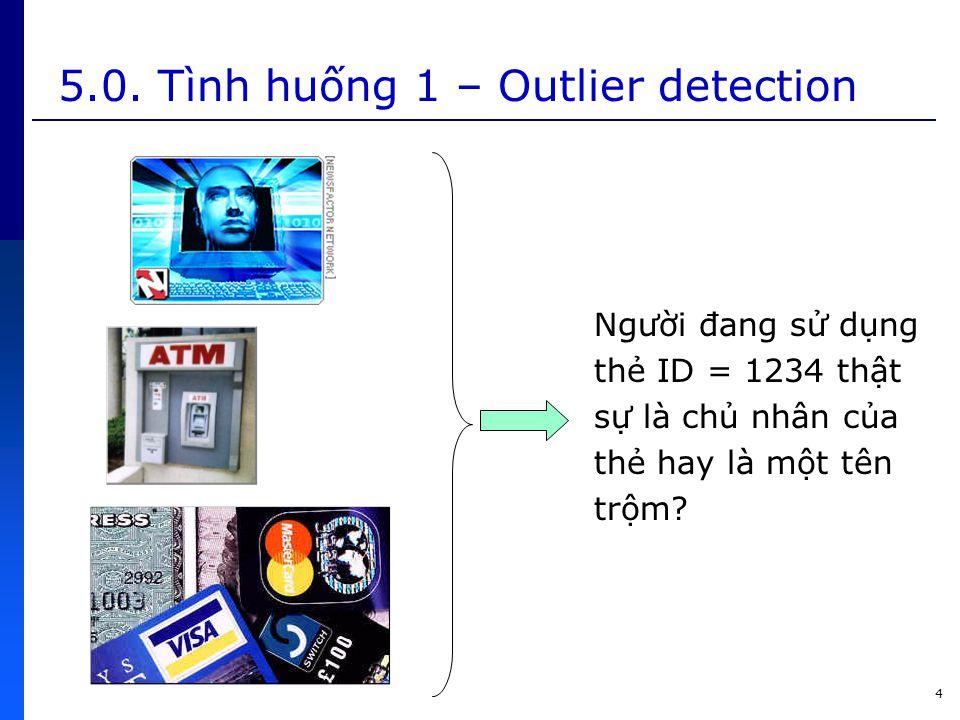 5.0. Tình huống 1 – Outlier detection