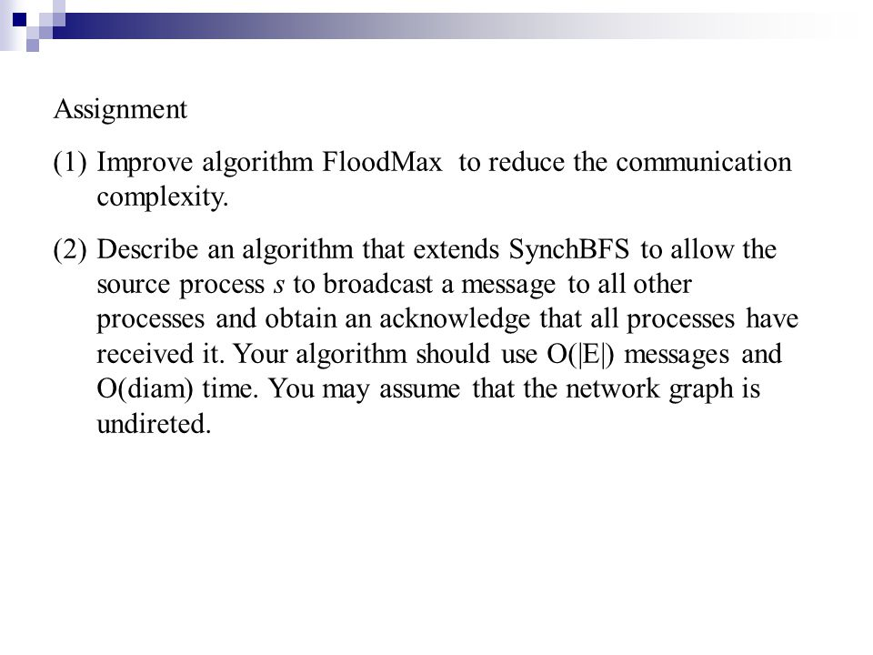 Assignment Improve algorithm FloodMax to reduce the communication complexity.