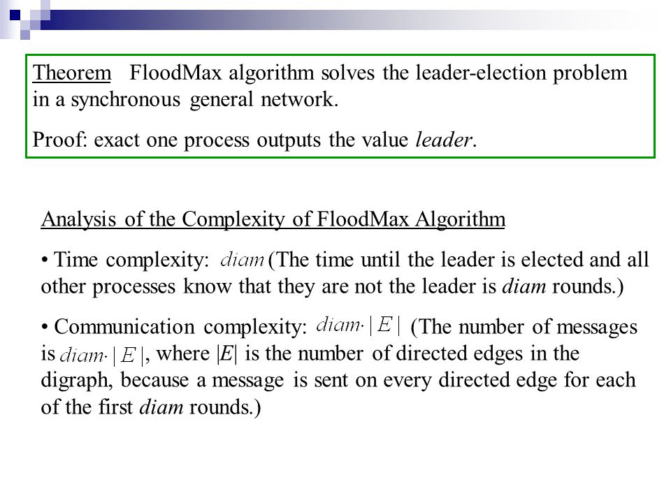 Theorem FloodMax algorithm solves the leader-election problem in a synchronous general network.