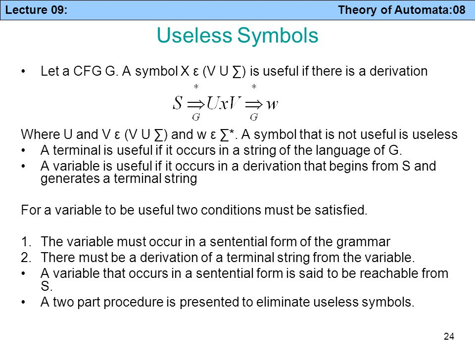 Useless Symbols Let a CFG G. A symbol X ε (V U ∑) is useful if there is a derivation.