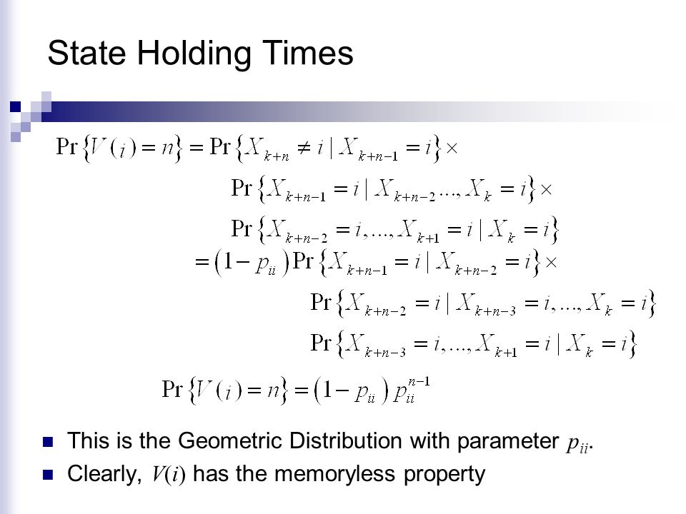 State Holding Times This is the Geometric Distribution with parameter pii.