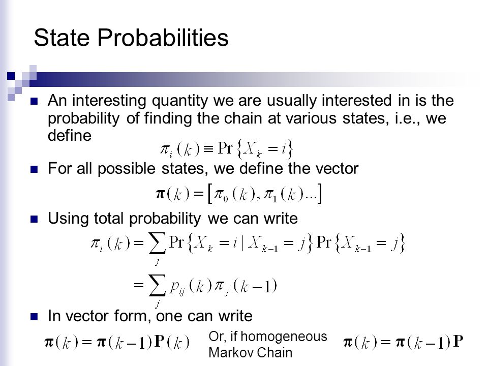 State Probabilities An interesting quantity we are usually interested in is the probability of finding the chain at various states, i.e., we define.