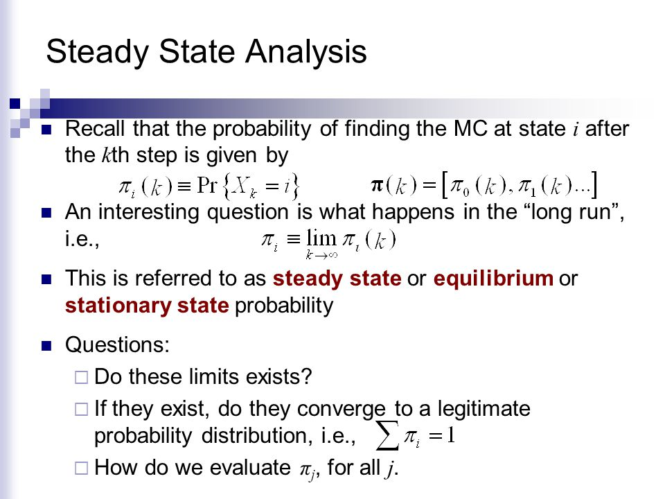 Steady State Analysis Recall that the probability of finding the MC at state i after the kth step is given by.