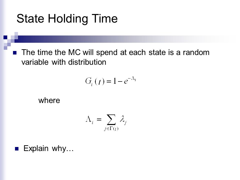 State Holding Time The time the MC will spend at each state is a random variable with distribution.