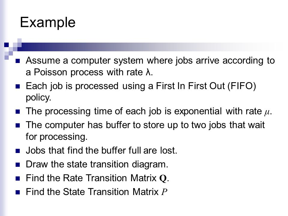 Example Assume a computer system where jobs arrive according to a Poisson process with rate λ.