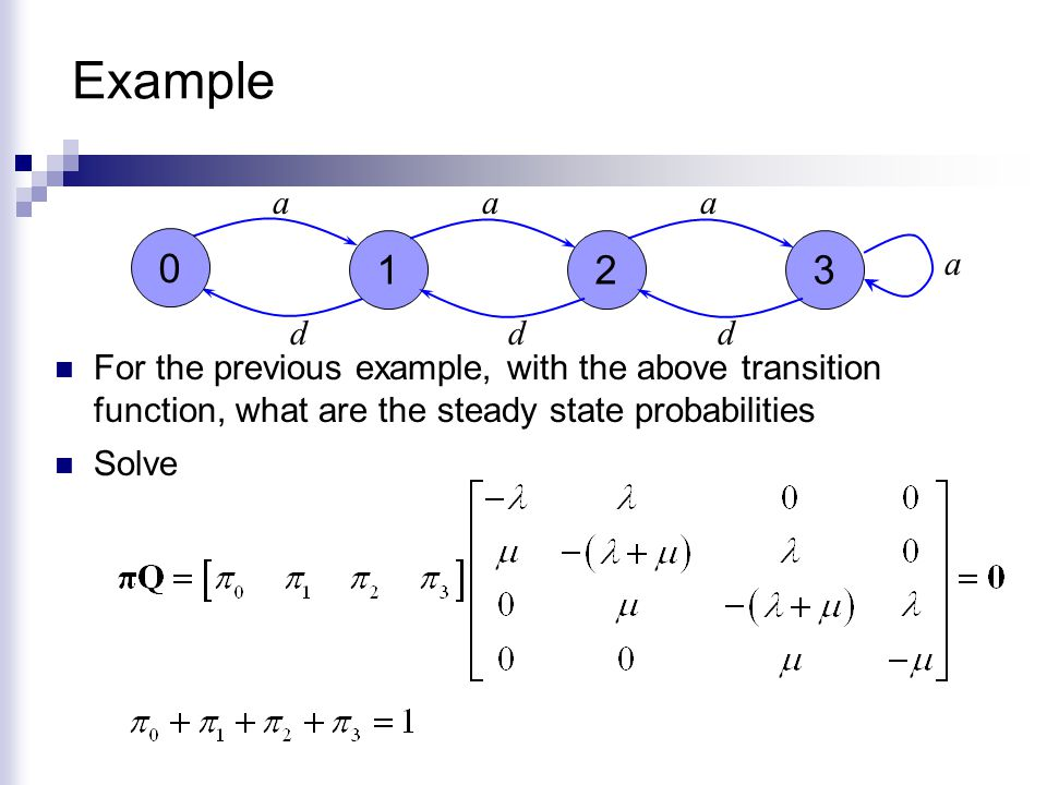 Example a. a. a. 1. 2. 3. a. d. d. d. For the previous example, with the above transition function, what are the steady state probabilities.