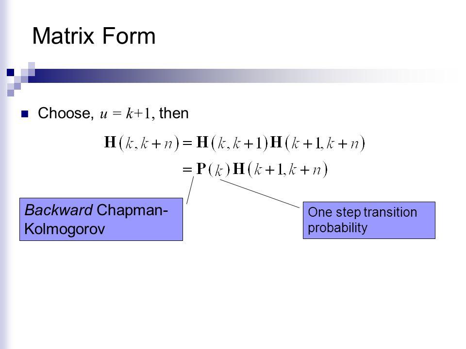 Matrix Form Choose, u = k+1, then Backward Chapman-Kolmogorov