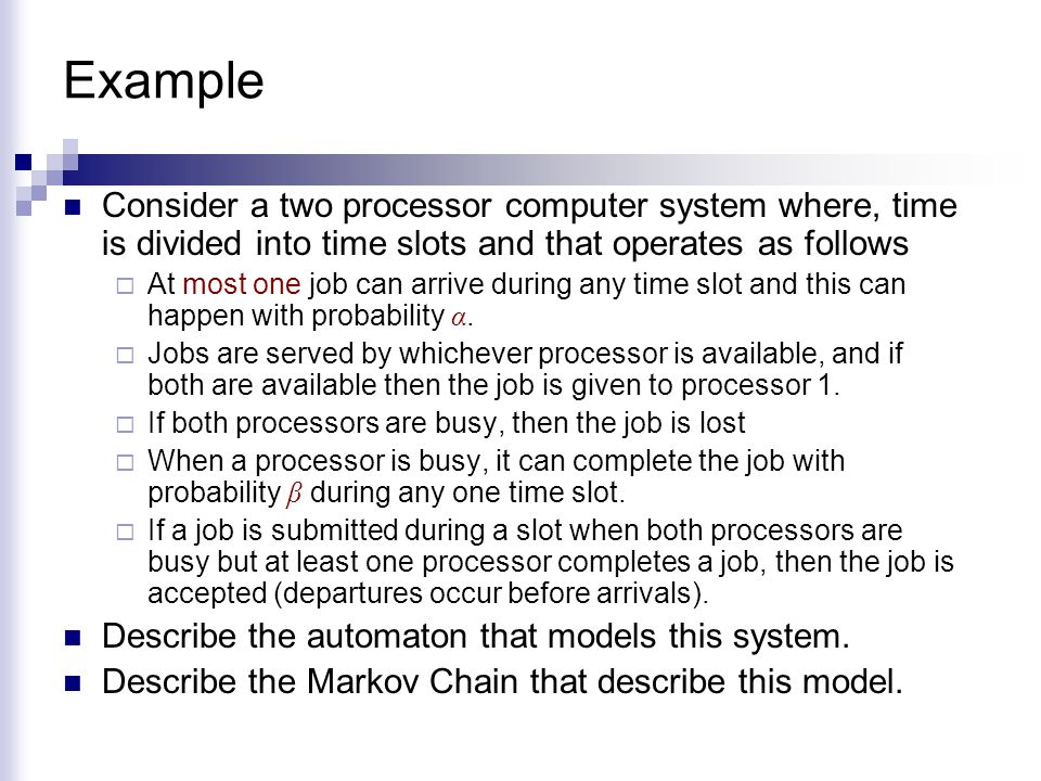 Example Consider a two processor computer system where, time is divided into time slots and that operates as follows.