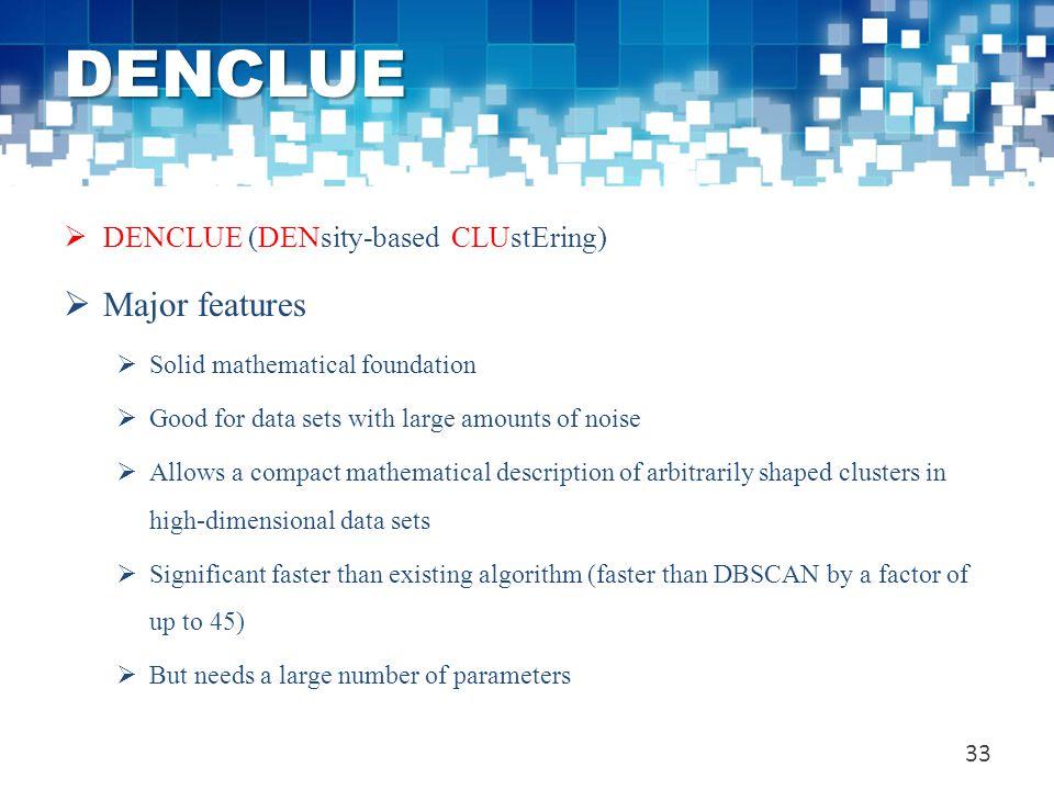 DENCLUE Major features DENCLUE (DENsity-based CLUstEring)