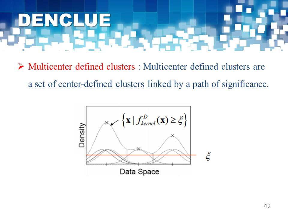 DENCLUE Multicenter defined clusters : Multicenter defined clusters are a set of center-defined clusters linked by a path of significance.