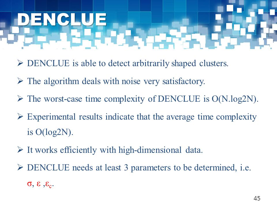 DENCLUE DENCLUE is able to detect arbitrarily shaped clusters.