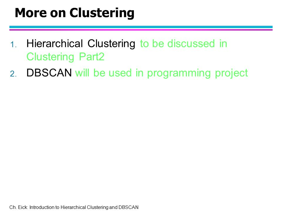 More on Clustering Hierarchical Clustering to be discussed in Clustering Part2.