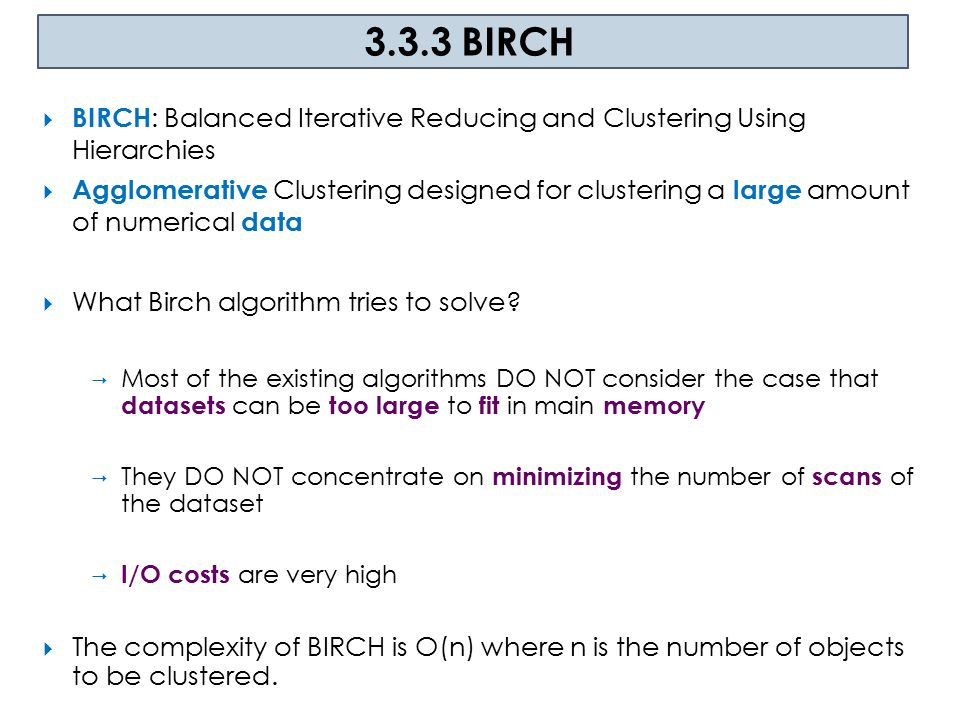 3.3.3 BIRCH BIRCH: Balanced Iterative Reducing and Clustering Using Hierarchies.