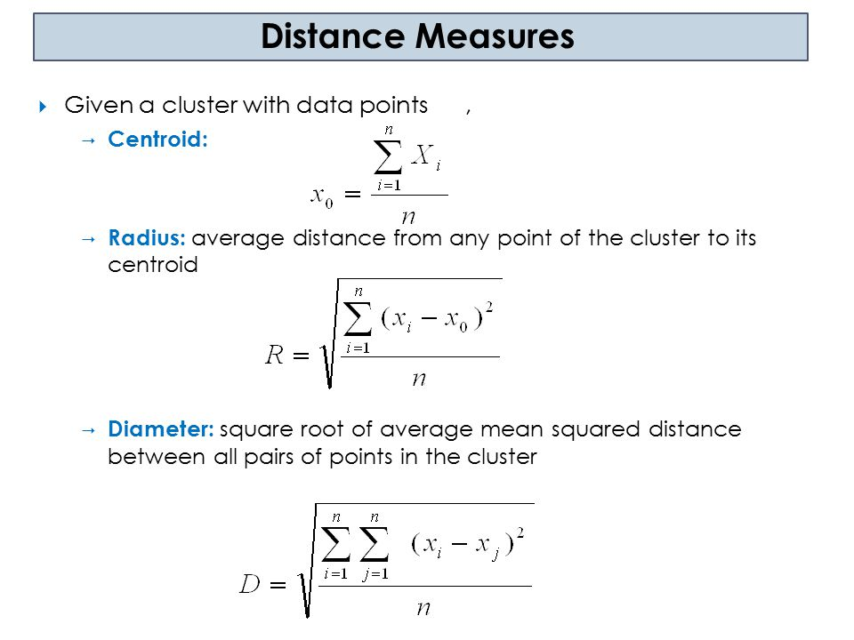 Distance Measures Given a cluster with data points , Centroid:
