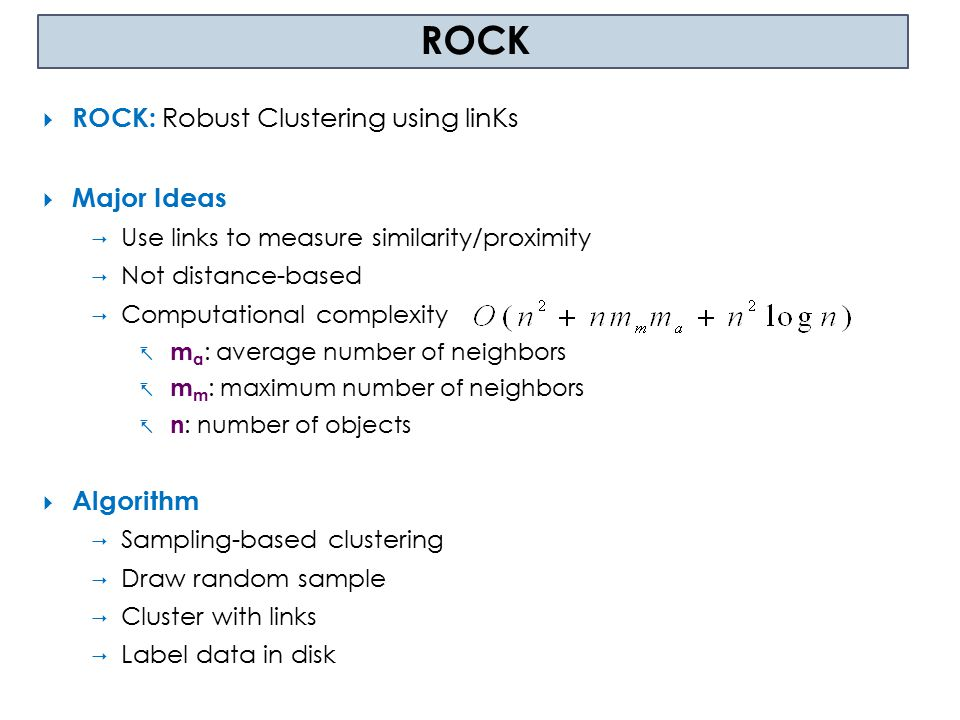 ROCK ROCK: Robust Clustering using linKs Major Ideas Algorithm