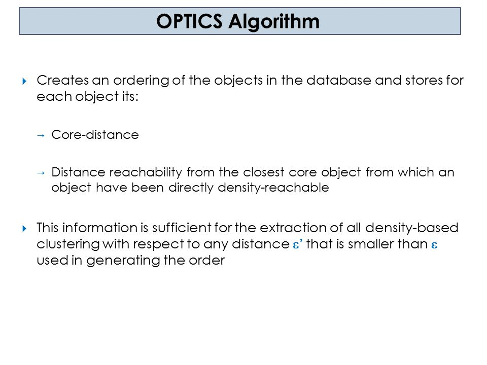 OPTICS Algorithm Creates an ordering of the objects in the database and stores for each object its: