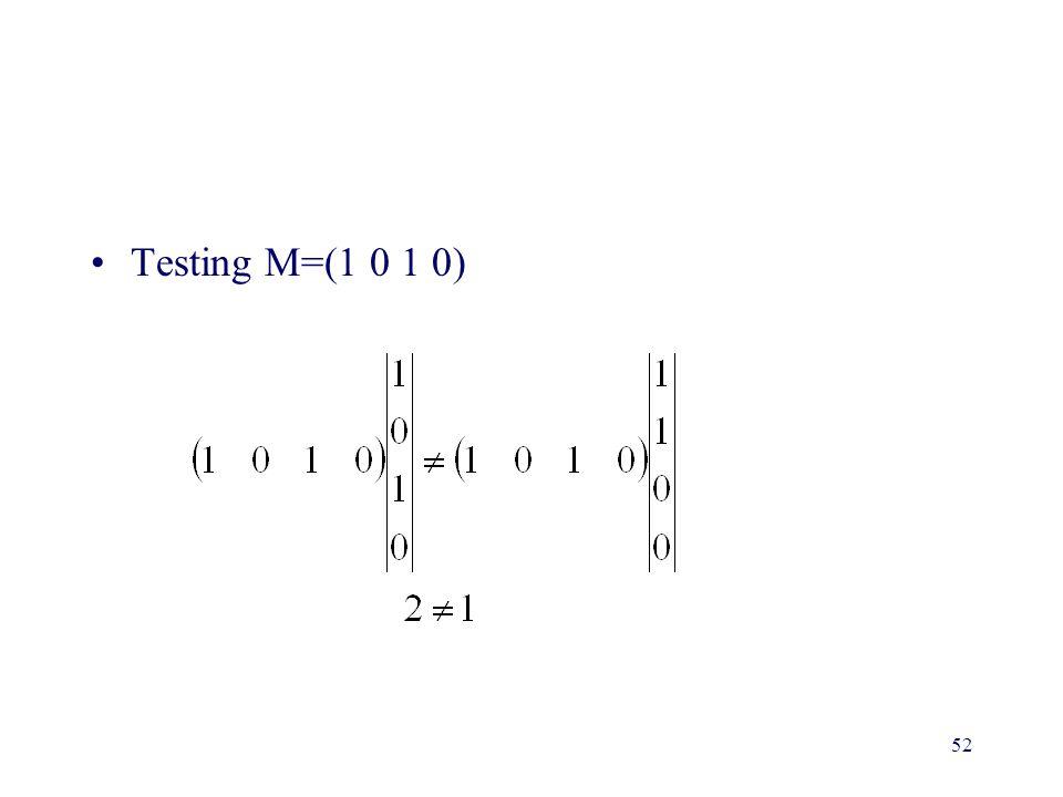 Testing M=(1 0 1 0)