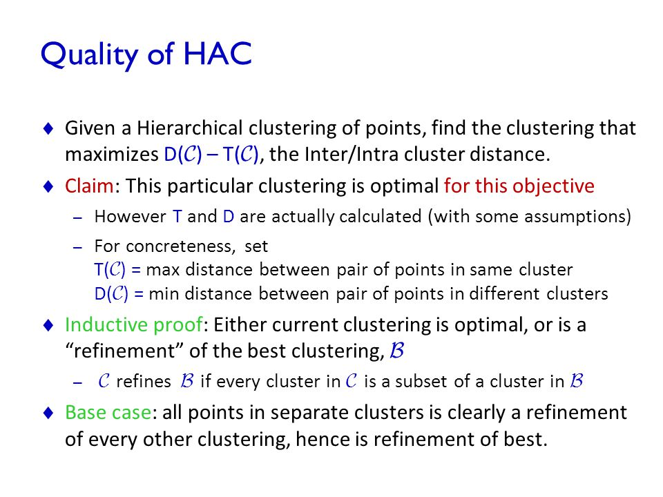 Quality of HAC Given a Hierarchical clustering of points, find the clustering that maximizes D(C) – T(C), the Inter/Intra cluster distance.