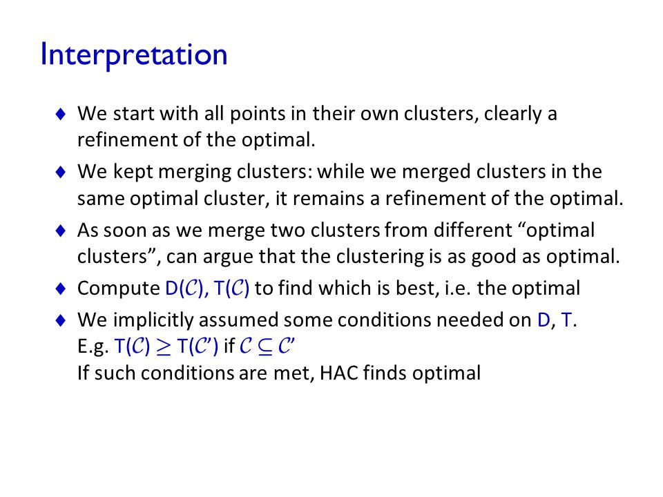 Interpretation We start with all points in their own clusters, clearly a refinement of the optimal.