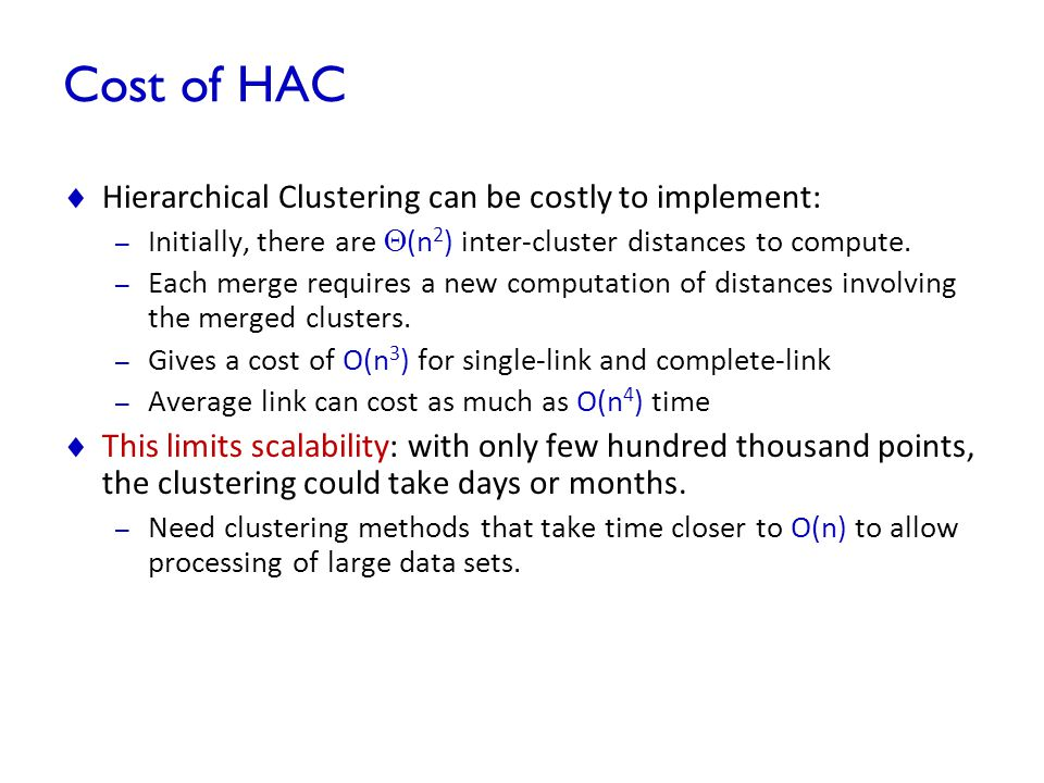 Cost of HAC Hierarchical Clustering can be costly to implement:
