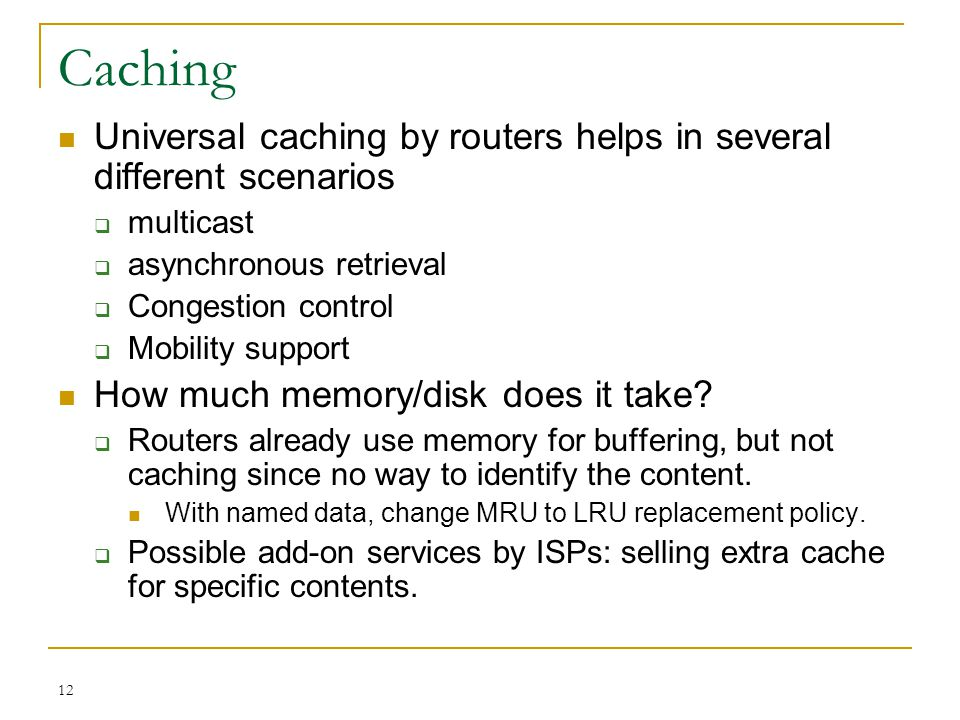 Caching Universal caching by routers helps in several different scenarios. multicast. asynchronous retrieval.
