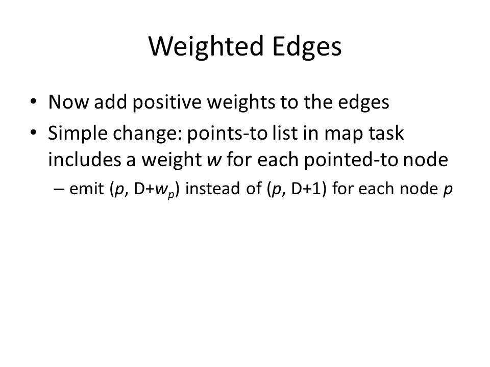 Weighted Edges Now add positive weights to the edges