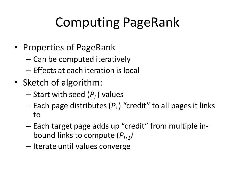 Computing PageRank Properties of PageRank Sketch of algorithm:
