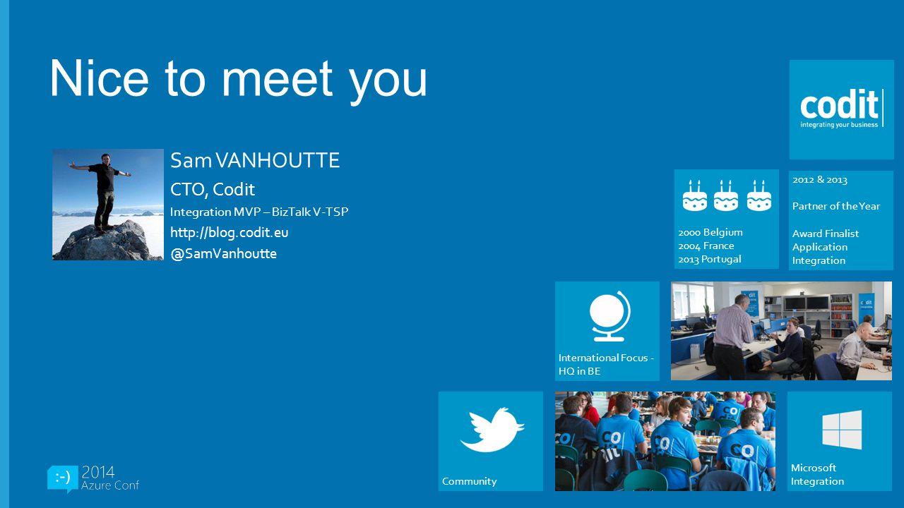 Nice to meet you Sam VANHOUTTE CTO, Codit http://blog.codit.eu
