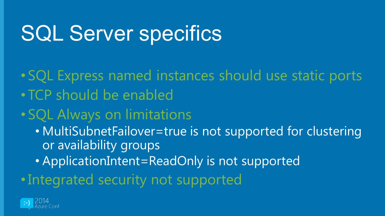 SQL Server specifics SQL Express named instances should use static ports. TCP should be enabled. SQL Always on limitations.