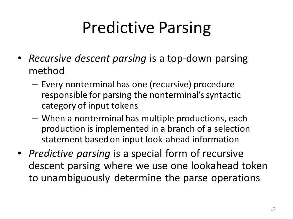 Predictive Parsing Recursive descent parsing is a top-down parsing method.