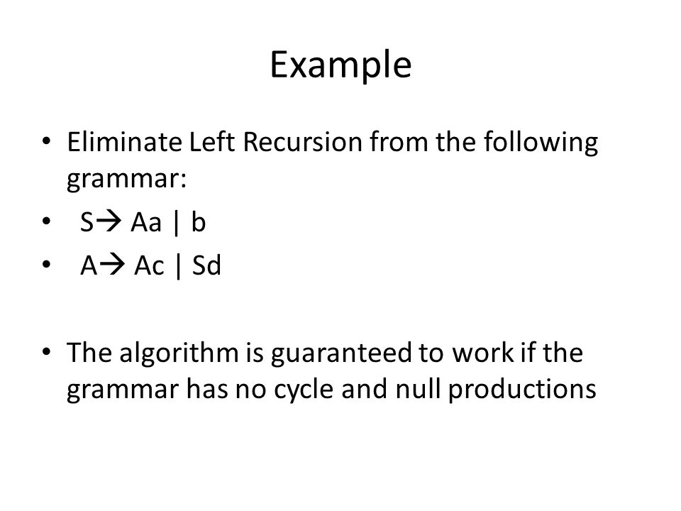Example Eliminate Left Recursion from the following grammar: S Aa | b