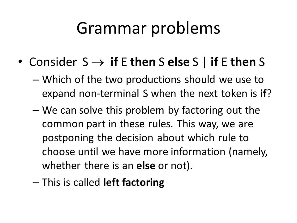 Grammar problems Consider S  if E then S else S | if E then S
