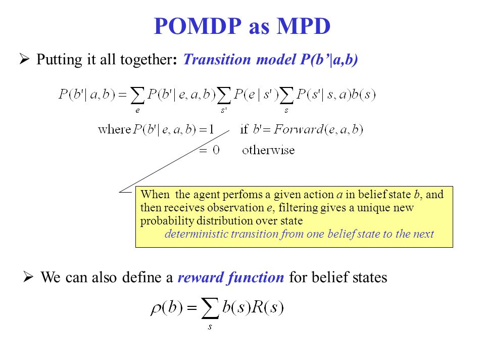 POMDP as MPD Putting it all together: Transition model P(b'|a,b)