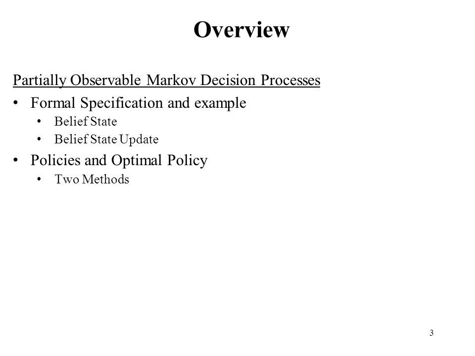 Overview Partially Observable Markov Decision Processes