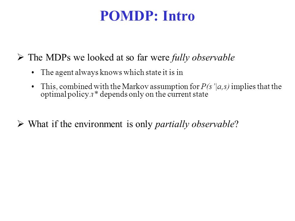 POMDP: Intro The MDPs we looked at so far were fully observable