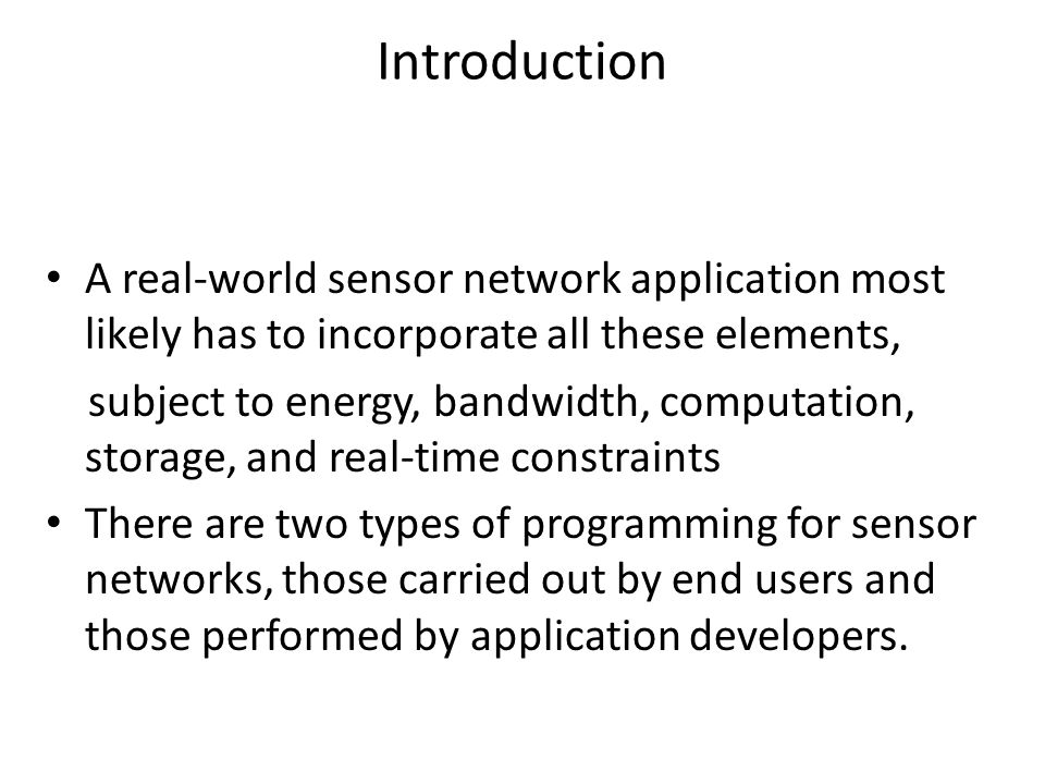 Introduction A real-world sensor network application most likely has to incorporate all these elements,